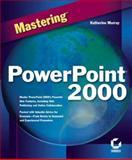 Mastering PowerPoint 2000, Murray, Katherine, 0782123562