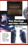 True Warnings and False Alarms : Evaluating Fears about the Health Risks of Technology, 1948-1971, Allan Mazur, 1891853562