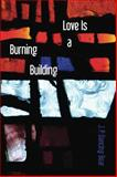 Love Is a Burning Building, J. P. Dancing Bear, 1938853563