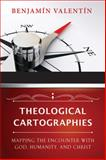 Theological Cartographies : Mapping the Encounter with God, Humanity, and Christ, Valentin, Benjamin, 0664233562