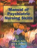 Manual of Psychiatric Nursing Skills, Patel, Sudha C. and Jakopac, Kim A., 144961356X