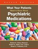 What Your Patients Need to Know about Psychiatric Medications, Chew, Robert H. and Hales, Robert E., 1585623563