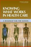 Knowing What Works in Health Care : A Roadmap for the Nation, , 0309113563