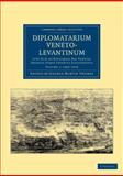 Diplomatarium Veneto-Levantinum : Sive Acta et Diplomata Res Venetas Graecas Atque Levantis Illustrantia, Thomas, George Martin, 1108043569