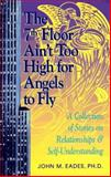 The 7th Floor Ain't Too High for Angels to Fly : A Collection of Thoughts on Relationships and Self-Understanding, Eades, John M., 1558743561
