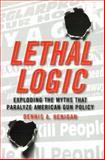 Lethal Logic, Dennis A. Henigan, 1597973564