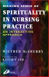 Making Sense of Spirituality in Nursing Practice : An Interactive Approach, McSherry, Wilfred, 0443063567
