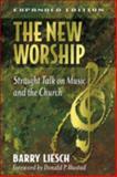 The New Worship : Straight Talk on Music and the Church, Liesch, Barry, 0801063566