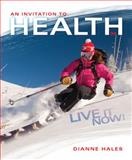 An Invitation to Health : Live It Now! Brief Edition, Hales, Dianne, 130511356X