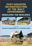 Post-Disaster Reconstruction of the Built Environment : Rebuilding for Resilience, Amaratunga, Dilanthi and Haigh, Richard, 1444333569