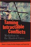 Taming Intractable Conflicts : Mediation in the Hardest Cases, Crocker, Chester A. and Hampson, Fen Osler, 1929223560