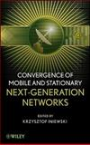 Convergence of Mobile and Stationary Next-Generation Networks, , 0470543566