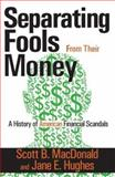 Seperating Fools from Their Money : A History of American Financial Scandals, MacDonald, Scott B. and Hughes, Jane E., 0765803569