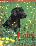 Love of Labs : The Ultimate Triibute to Labrador Retrievers, Berger, Todd R., 0896583562