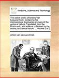 The Select Works of Antony Van Leeuwenhoek, Containing His Microscopical Discoveries in Many of the Works of Nature Translated from the Dutch and Lat, Antoni Van Leeuwenhoek, 1140843567