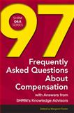 97 Frequently Asked Questions about Compensation : With Answers from SHRM's Knowledge Advisors, , 1586443569