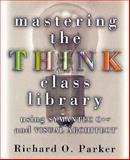 Mastering the THINK Class Library : Using Symantec C++ and Visual Architect, Parker, Richard O., 0201483564
