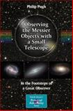 Observing the Messier Objects with a Small Telescope : In the Footsteps of a Great Observer, Pugh, Philip, 0387853561