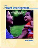 Infant Development : A Multidisciplinary Introduction, Mercer, Jean, 0534363563