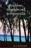 Neighbors, Strangers and Everyone Else, John-Brian Paprock, 0557203562
