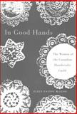 In Good Hands : The Women of the Canadian Handicrafts Guild, McLeod, Ellen Easton, 0886293561