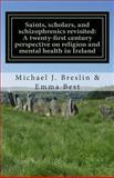 Saints, Scholars, and Schizophrenics Revisited, Michael J. Breslin and Emma Best, 149092356X