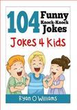 104 Funny Knock Knock Jokes 4 Kids, Ryan Williams, 1494293560