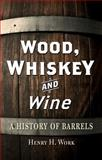 Wood, Whiskey and Wine, Henry H. Work, 1780233566