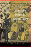 The Invention of Politics in Colonial Malaya : Contesting Nationalism and the Expansion of the Public Sphere, Milner, Anthony, 0521003563