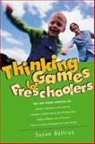 Thinking Games for Preschoolers, Susan Baltrus, 0737303565