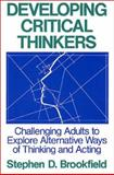 Developing Critical Thinkers : Challenging Adults to Explore Alternative Ways of Thinking and Acting, Brookfield, Stephen D., 1555423566
