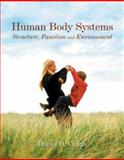 Human Body Systems : Structure, Function and Environment, Chiras, Daniel D., 0763723568