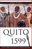 Quito 1599 : City and Colony in Transition, Lane, Kris E., 0826323561