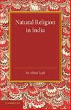 Natural Religion in India, Lyall, Alfred, 1107623561