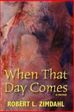 When That Day Comes, Robert L. Zimdahl, 1435793560