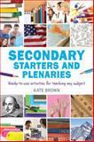 Secondary Starters and Plenaries : Ready-To-use Activities for Teaching Any Subject, Brown, Kate, 1408193574
