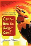 Can You Hear the Rooster Crow?, Joann Farris, 1462003575
