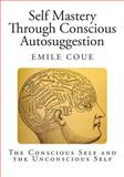 Self Mastery Through Conscious Autosuggestion, Emile Coue, 1499283571