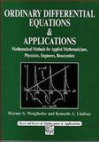 Ordinary Differential Equations and Applications : Mathematical Methods for Applied Mathematicians, Physicists, Engineers, Bioscientists, Weiglhofer, Werner S. and Lindsay, Kenneth A., 1898563578