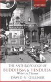 The Anthropology of Buddhism and Hinduism : Weberian Themes, Gellner, David N., 0195653572