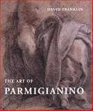 The Art of Parmigianino, David Franklin, 0300103573