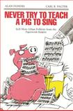 Never Try to Teach a Pig to Sing : Still More Urban Folklore from the Paperwork Empire, Dundes, Alan and Pagter, Carl R., 081432357X