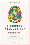 Discourse, Grammar and Ideology : Functional and Cognitive Perspectives, Hart, Christopher, 1441133577