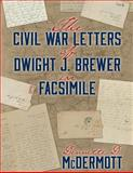 The Civil War Letters of Dwight J. Brewer in Facsimile, Dennette D. McDermott, 1457523574