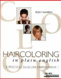 Haircoloring in Plain English : A Practical Guide for Professionals, Warren, Roxy A., 1562533576