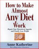 How to Make Almost Any Diet Work, Anne Katherine, 1592853579