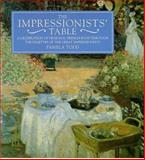 The Impressionists' Table : A Celebration of Regional French Food Through the Palettes of the Great Impressionists, Todd, Pamela, 186205357X