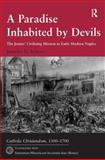 A Paradise Inhabited by Devils : The Jesuits' Civilizing Mission in Early Modern Naples, Selwyn, Jennifer D., 8870413578
