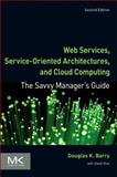 Web Services, Service-Oriented Architectures, and Cloud Computing, Barry, Douglas K., 0123983576