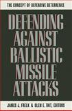 Defending Against Ballistic Missile Attacks : The Concept of Defensive Deterrence, Frelk, James J., 0915463571